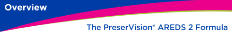 Overview: The PreserVision® AREDS 2 Formula