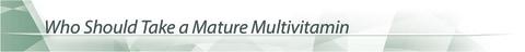 Who Should Take a Mature Multivitamin