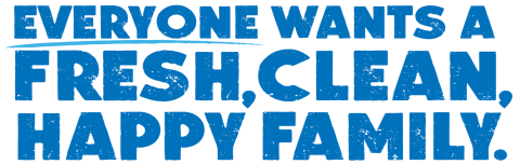 Everyone Wants A Fresh, Clean, Happy Family.