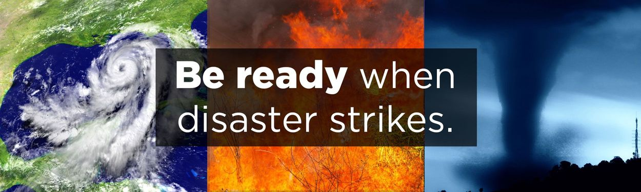 Be ready when disaster strikes.